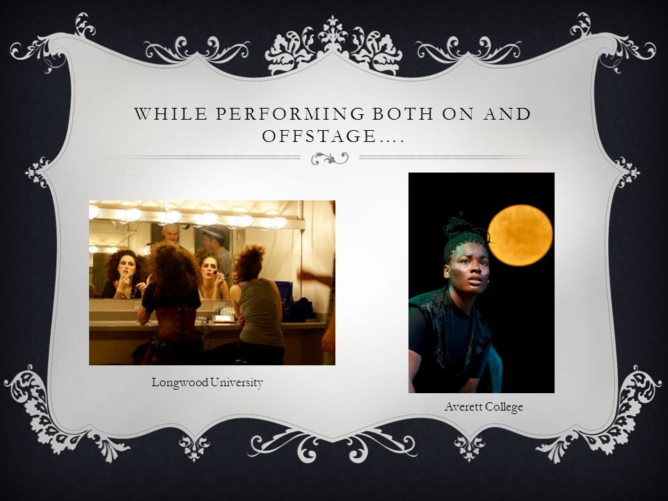 WHILE PERFORMING BOTH ON AND OFFSTAGE…. Averett College Longwood University