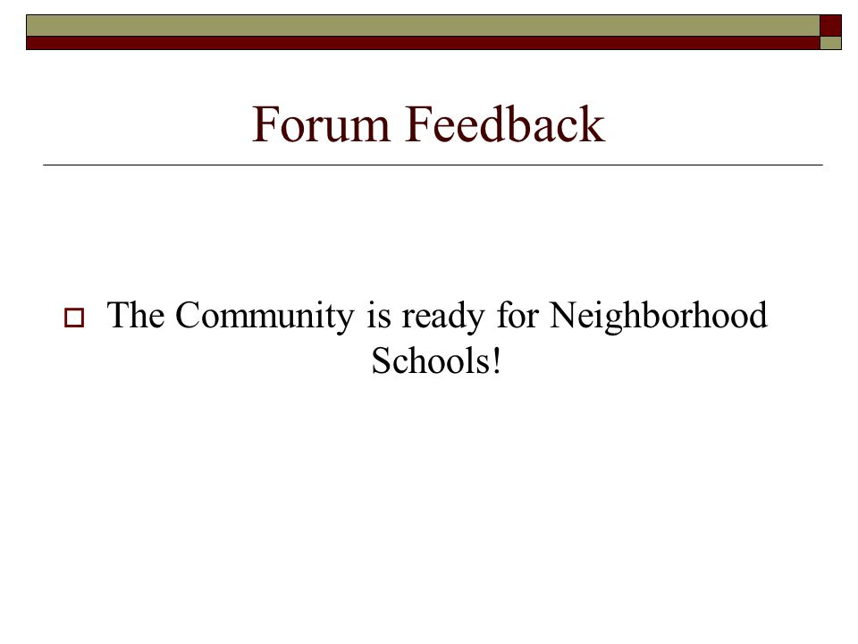 Forum Feedback  The Community is ready for Neighborhood Schools!