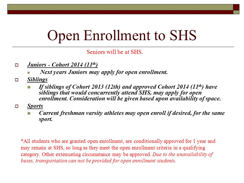 Open Enrollment to SHS  Juniors - Cohort 2014 (11 th ) Next years Juniors may apply for open enrollment.