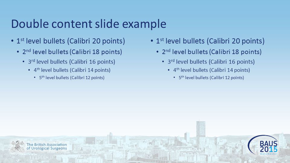 Double content slide example 1 st level bullets (Calibri 20 points) 2 nd level bullets (Calibri 18 points) 3 rd level bullets (Calibri 16 points) 4 th level bullets (Calibri 14 points) 5 th level bullets (Calibri 12 points) 1 st level bullets (Calibri 20 points) 2 nd level bullets (Calibri 18 points) 3 rd level bullets (Calibri 16 points) 4 th level bullets (Calibri 14 points) 5 th level bullets (Calibri 12 points)