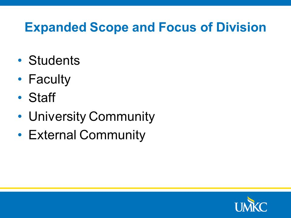 Expanded Scope and Focus of Division Students Faculty Staff University Community External Community