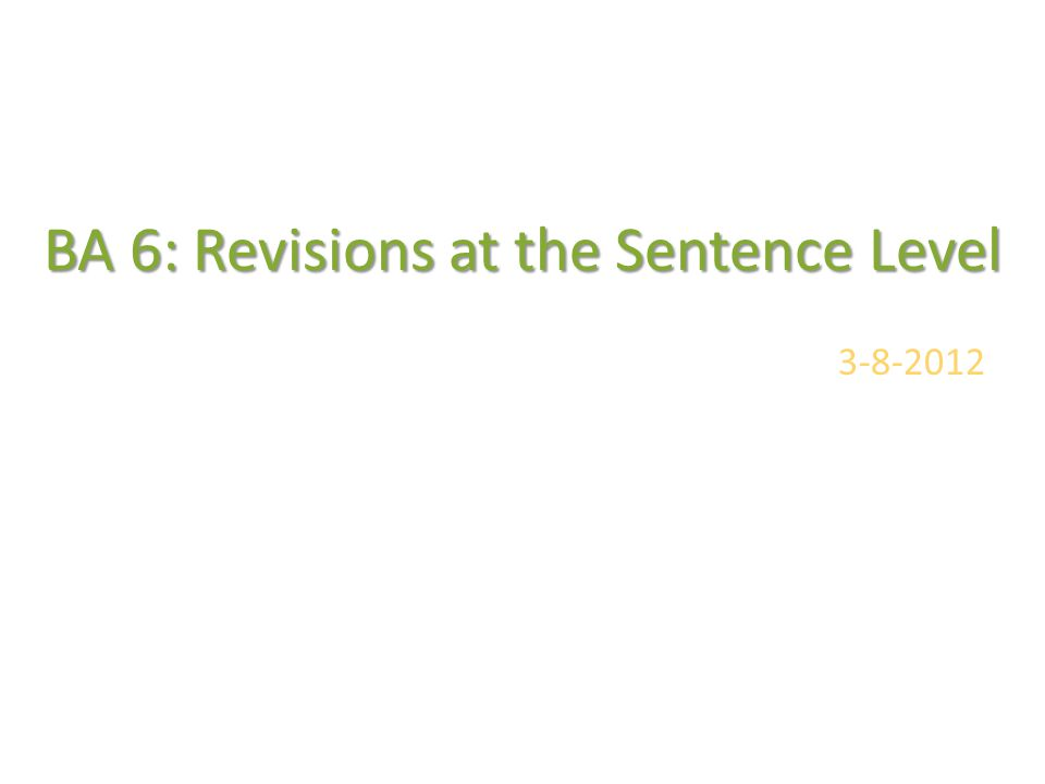 BA 6: Revisions at the Sentence Level 3-8-2012