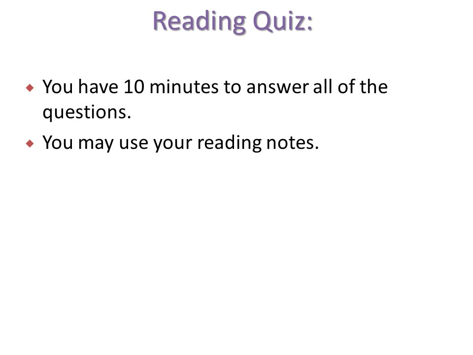 Reading Quiz:  You have 10 minutes to answer all of the questions.
