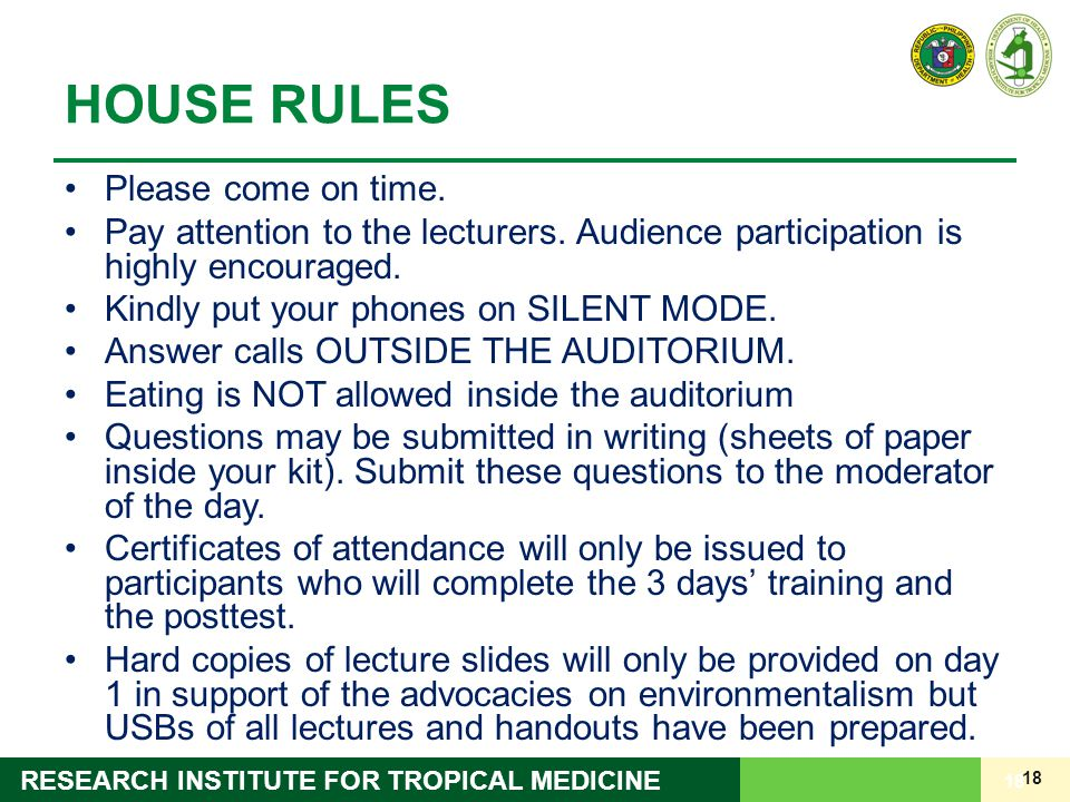 18 RESEARCH INSTITUTE FOR TROPICAL MEDICINE HOUSE RULES Please come on time. Pay attention to the lecturers. Audience participation is highly encourag