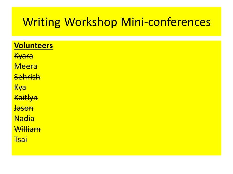 Writing Workshop Mini-conferences Volunteers Kyara Meera Sehrish Kya Kaitlyn Jason Nadia William Tsai