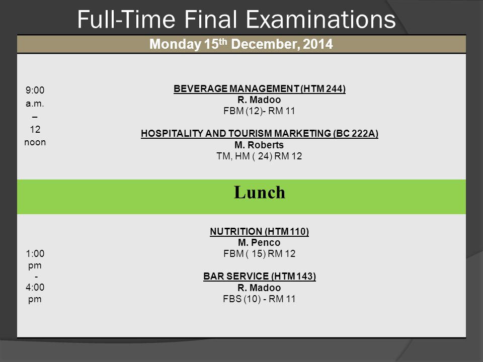 Full-Time Final Examinations Monday 15 th December, 2014 9:00 a.m. – 12 noon BEVERAGE MANAGEMENT (HTM 244) R. Madoo FBM (12)- RM 11 HOSPITALITY AND TO