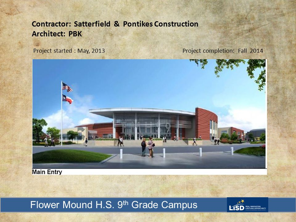 Contractor: Satterfield & Pontikes Construction Architect: PBK Project started : May, 2013 Project completion: Fall 2014 Flower Mound H.S.