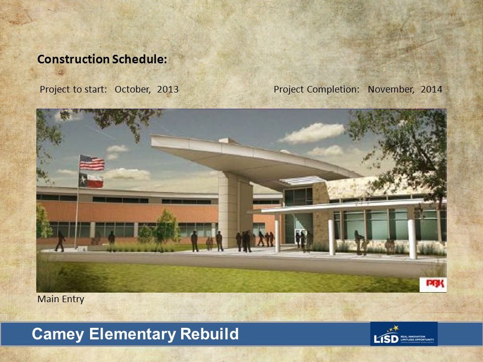 Construction Schedule: Project to start: October, 2013 Project Completion: November, 2014 Main Entry Camey Elementary Rebuild