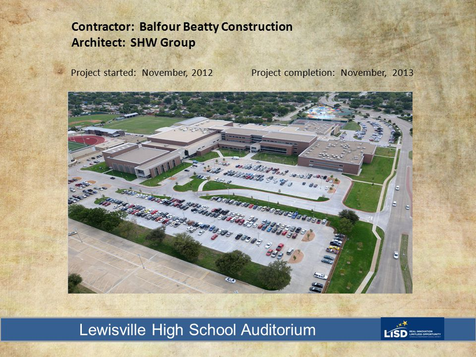 Contractor: Balfour Beatty Construction Architect: SHW Group Project started: November, 2012 Project completion: November, 2013 Lewisville High School Auditorium Purdue