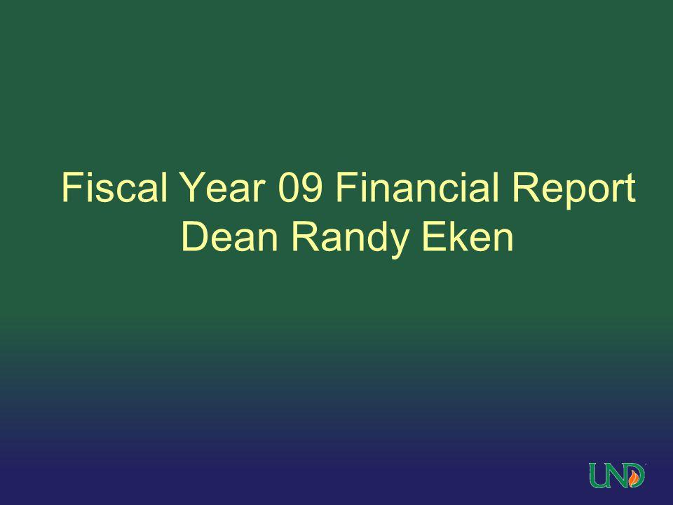 Fiscal Year 09 Financial Report Dean Randy Eken