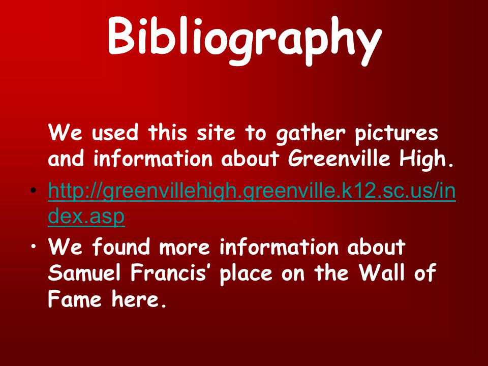 Bibliography We used this site to gather pictures and information about Greenville High.