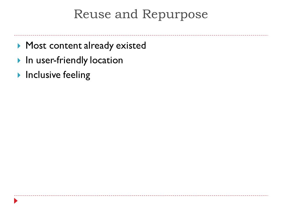 Reuse and Repurpose  Most content already existed  In user-friendly location  Inclusive feeling