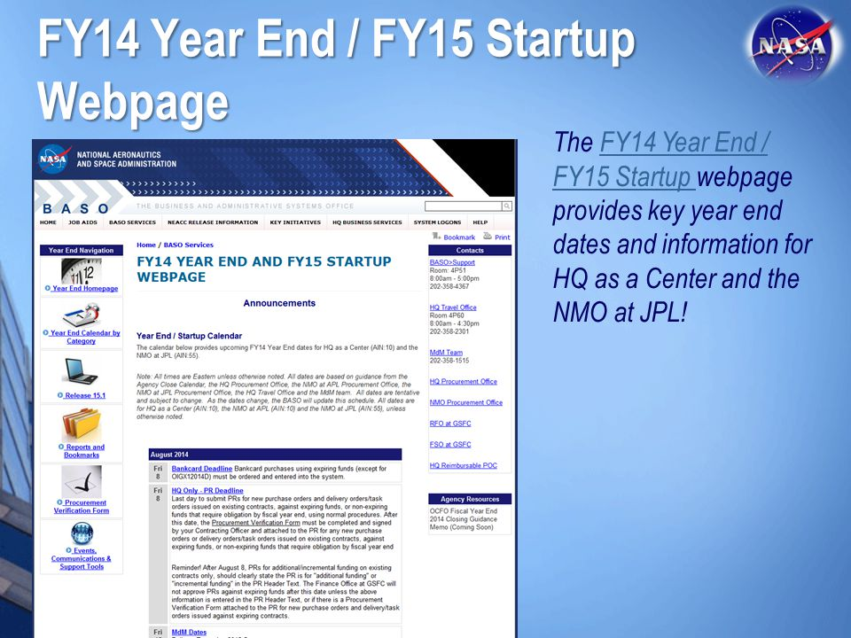 FY14 Year End / FY15 Startup Webpage The FY14 Year End / FY15 Startup webpage provides key year end dates and information for HQ as a Center and the N