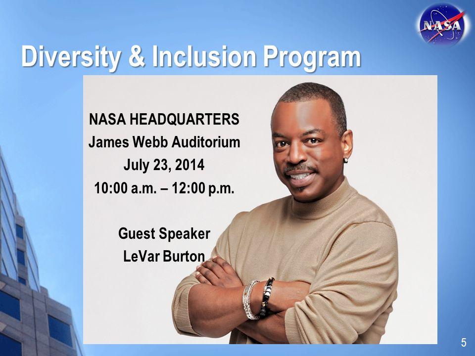 Diversity & Inclusion Program NASA HEADQUARTERS James Webb Auditorium July 23, 2014 10:00 a.m. – 12:00 p.m. Guest Speaker LeVar Burton 5