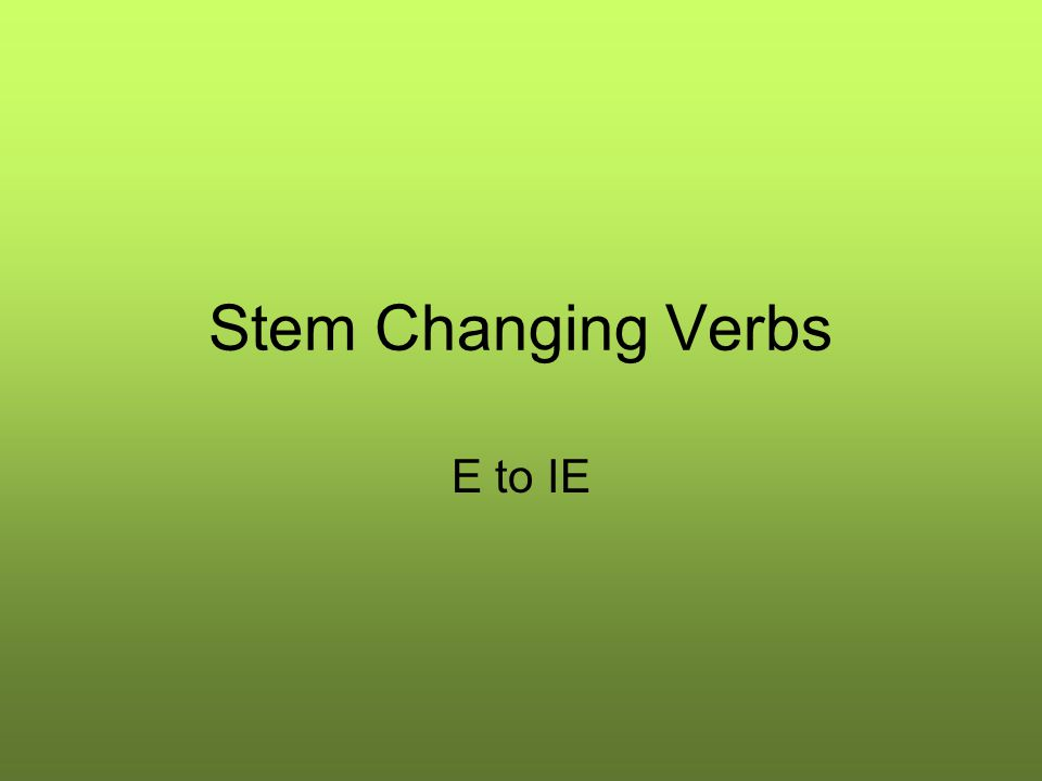 Stem Changing Verbs E to IE