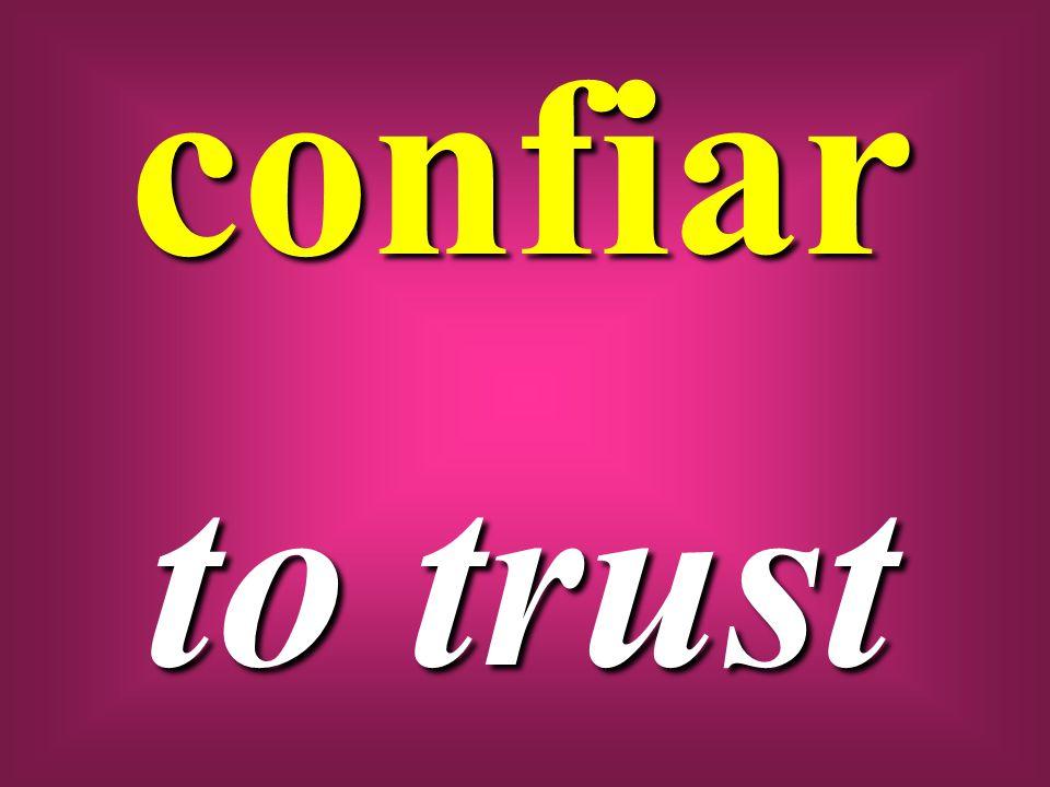 confiar to trust