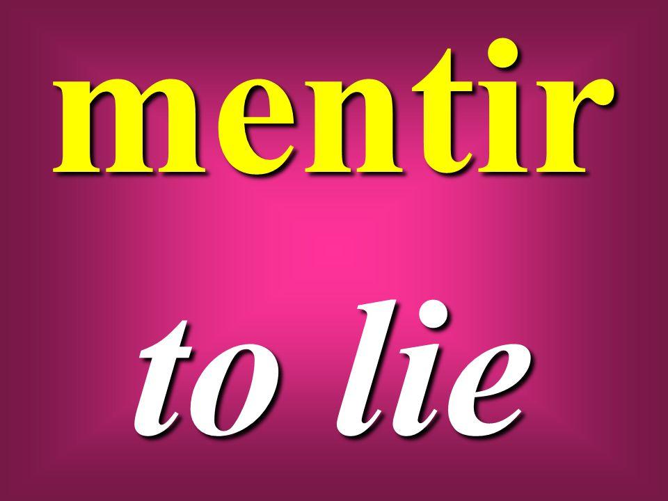 mentir to lie