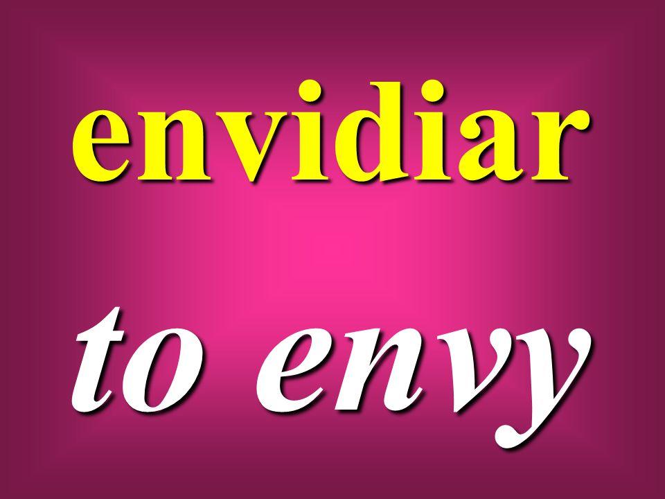 envidiar to envy