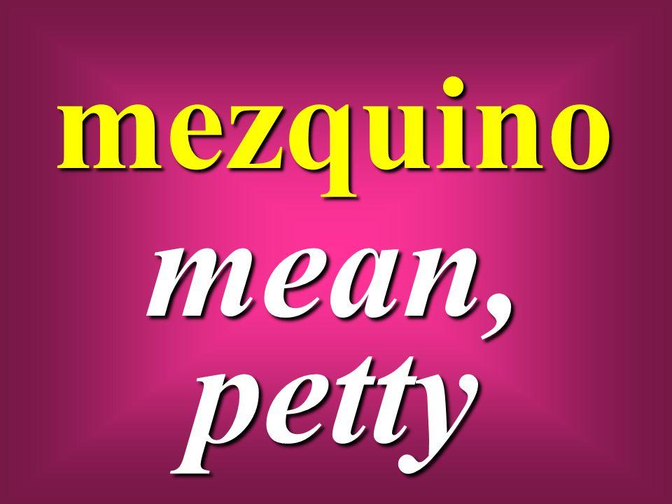 mezquino mean, petty
