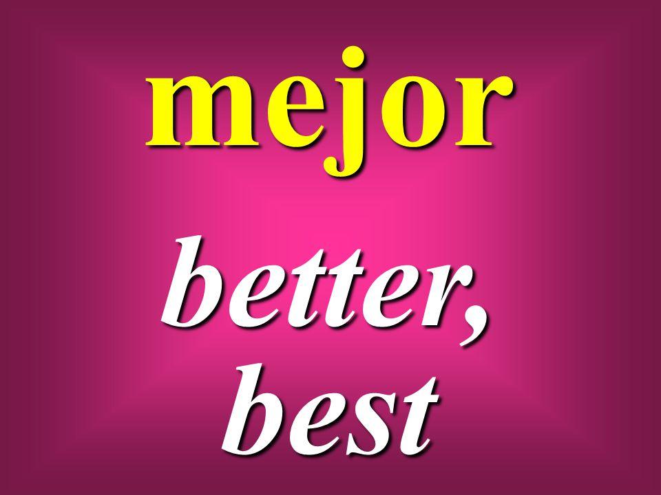 mejor better, best