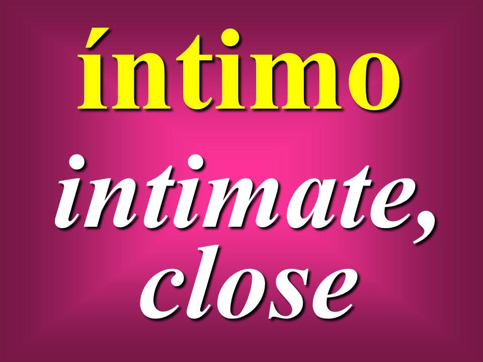 íntimo intimate, close