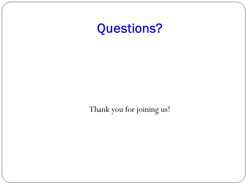 Questions Thank you for joining us!