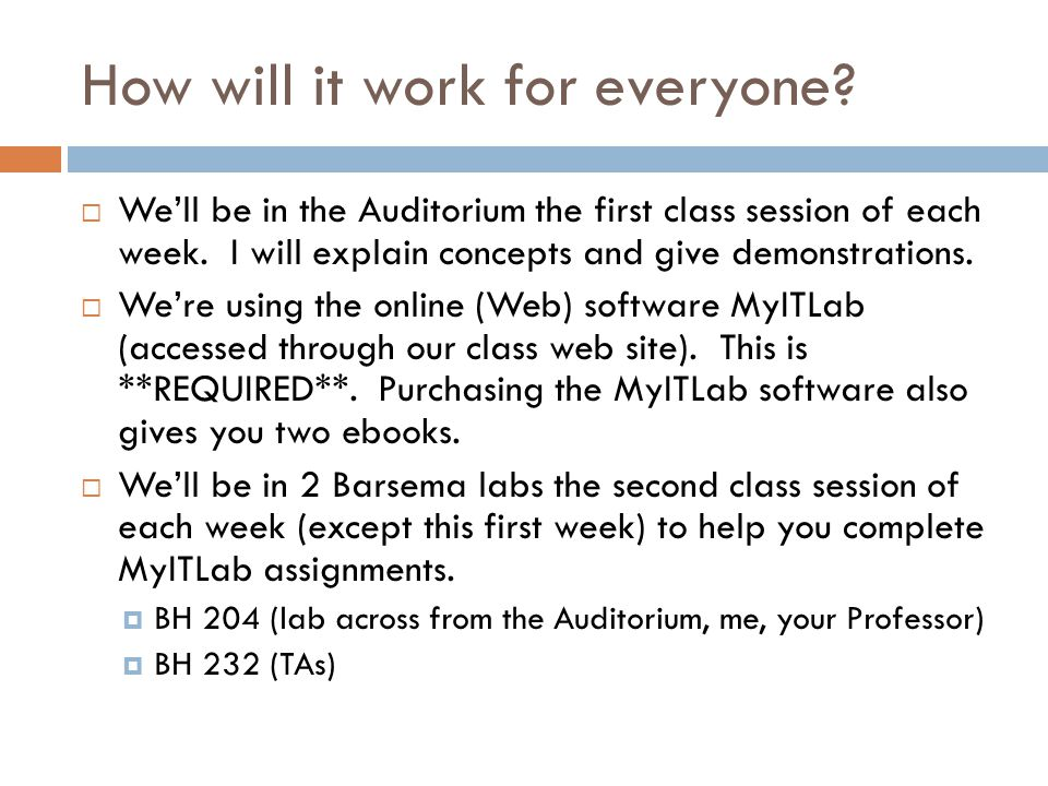 How will it work for everyone?  We'll be in the Auditorium the first class session of each week. I will explain concepts and give demonstrations.  W