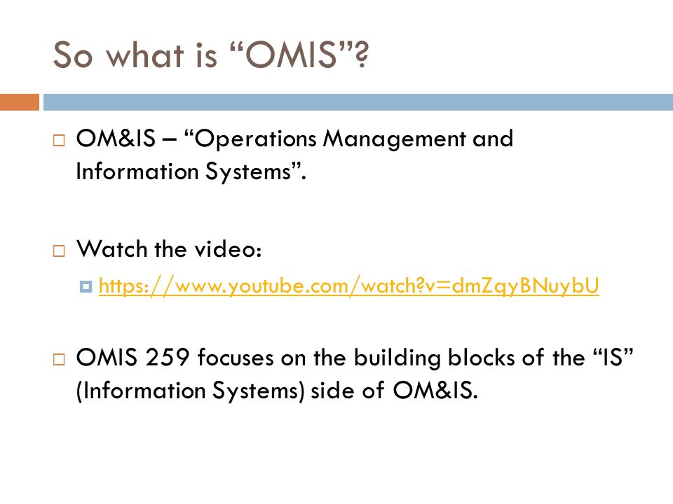 "So what is ""OMIS""?  OM&IS – ""Operations Management and Information Systems"".  Watch the video:  https://www.youtube.com/watch?v=dmZqyBNuybU https:/"