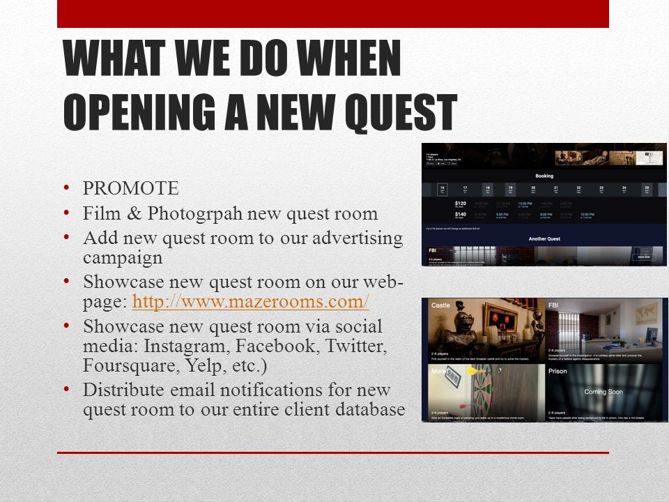 WHAT WE DO WHEN OPENING A NEW QUEST PROMOTE Film & Photogrpah new quest room Add new quest room to our advertising campaign Showcase new quest room on