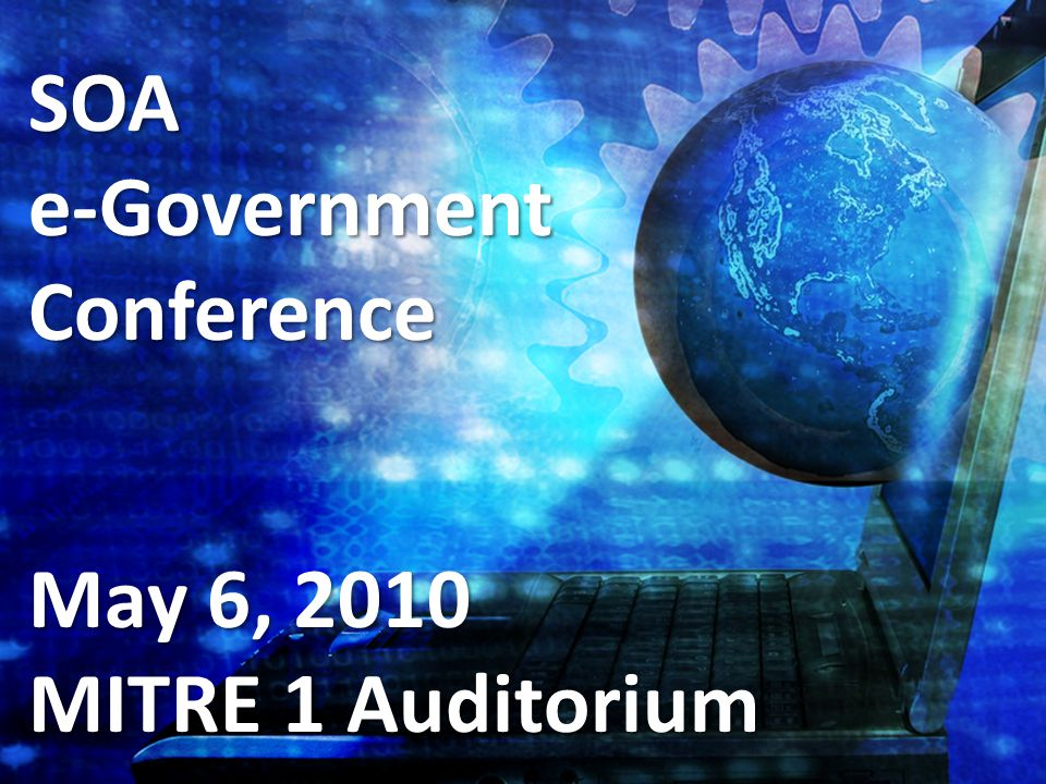SOAe-GovernmentConference May 6, 2010 MITRE 1 Auditorium