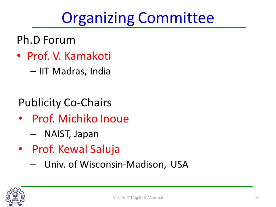 Organizing Committee Ph.D Forum Prof.V. Kamakoti – IIT Madras, India Publicity Co-Chairs Prof.