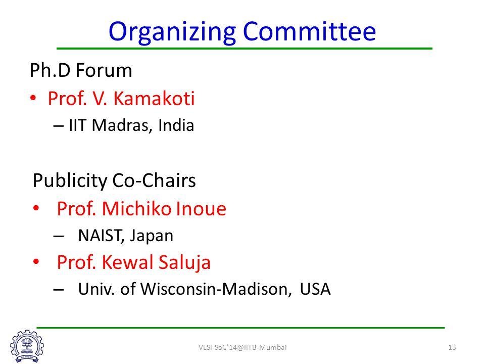 Organizing Committee Ph.D Forum Prof. V. Kamakoti – IIT Madras, India Publicity Co-Chairs Prof.