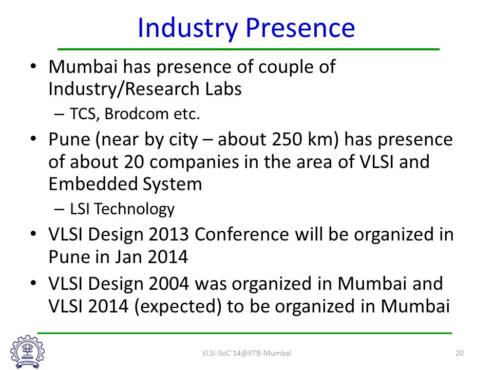 Industry Presence Mumbai has presence of couple of Industry/Research Labs – TCS, Brodcom etc.