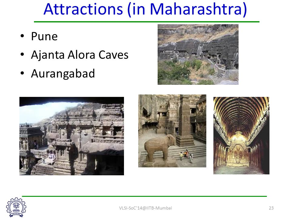 Attractions (in Maharashtra) VLSI-SoC 14@IITB-Mumbai23 Pune Ajanta Alora Caves Aurangabad