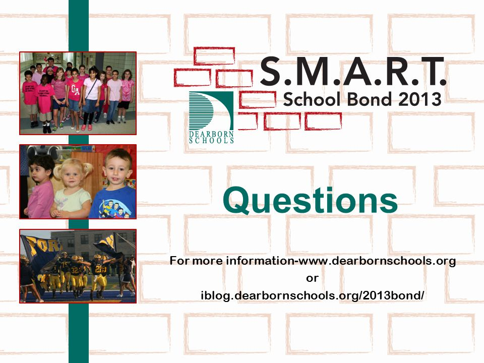 Questions For more information-www.dearbornschools.org or iblog.dearbornschools.org/2013bond/