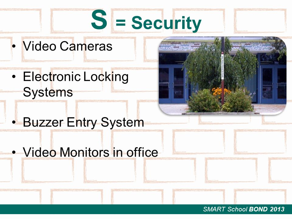 SMART School BOND 2013 S = Security Video Cameras Electronic Locking Systems Buzzer Entry System Video Monitors in office