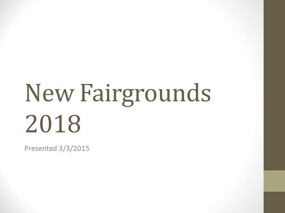 New Fairgrounds 2018 Presented 3/3/2015