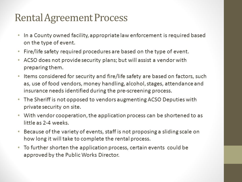 Rental Agreement Process In a County owned facility, appropriate law enforcement is required based on the type of event.