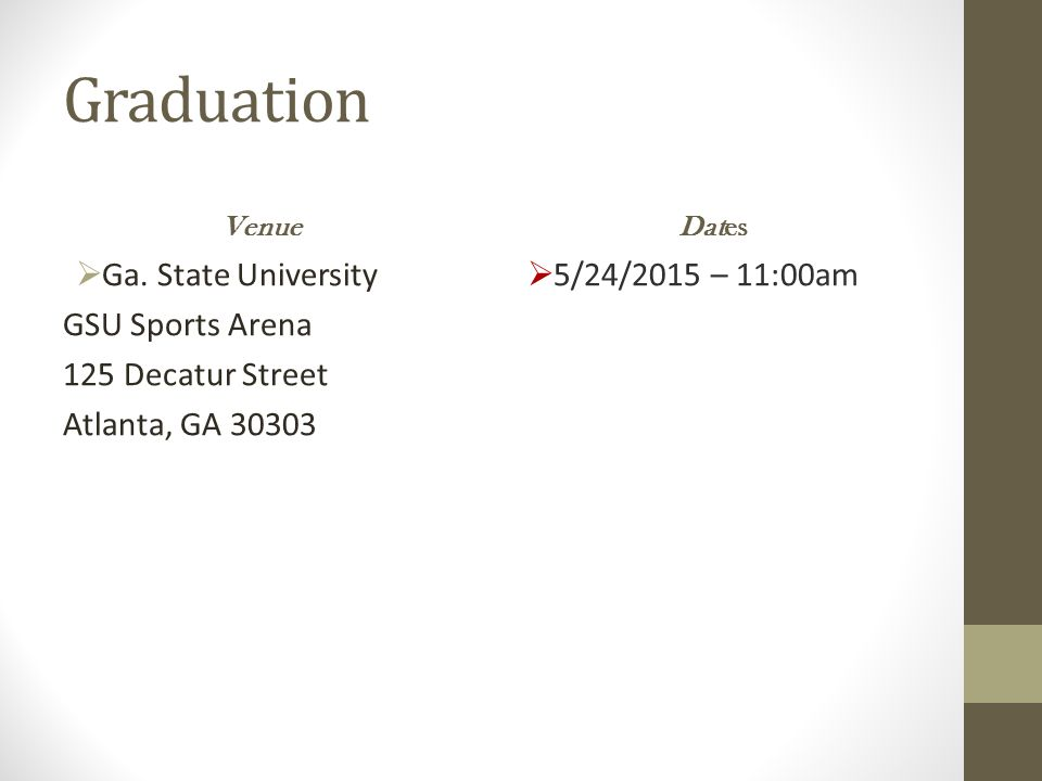 Graduation Venue  Ga. State University GSU Sports Arena 125 Decatur Street Atlanta, GA 30303 Dates  5/24/2015 – 11:00am