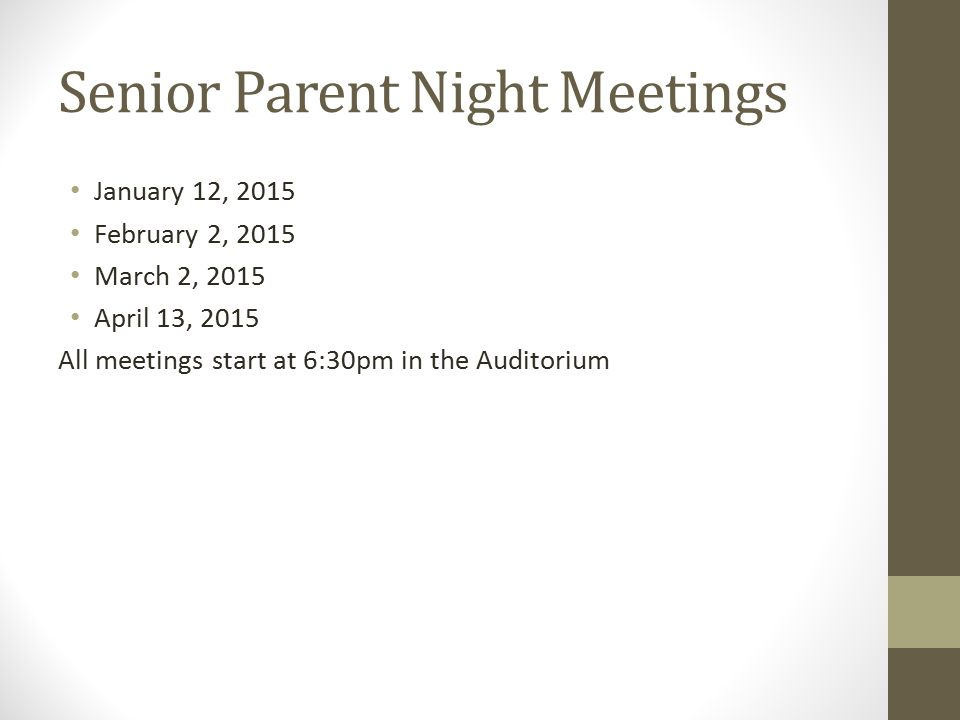 Senior Parent Night Meetings January 12, 2015 February 2, 2015 March 2, 2015 April 13, 2015 All meetings start at 6:30pm in the Auditorium