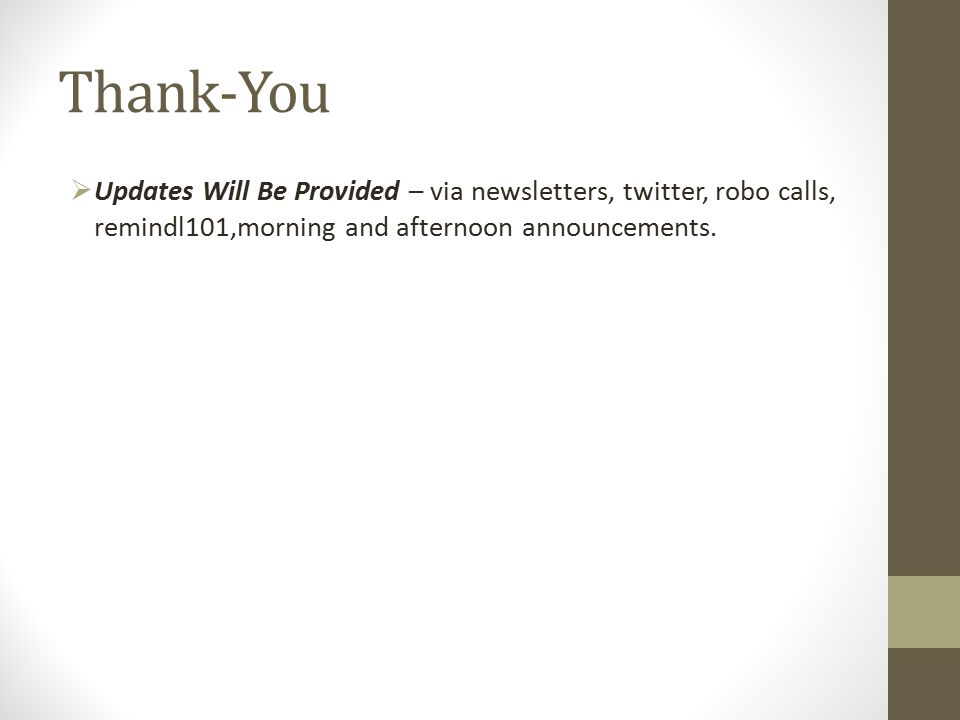 Thank-You  Updates Will Be Provided – via newsletters, twitter, robo calls, remindl101,morning and afternoon announcements.