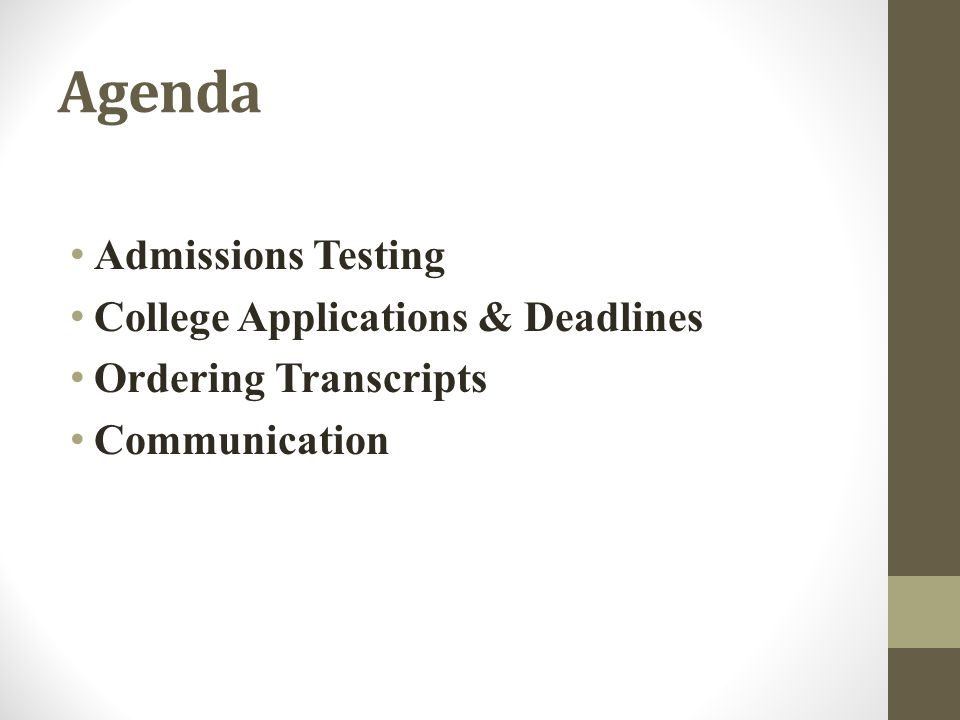Agenda Admissions Testing College Applications & Deadlines Ordering Transcripts Communication