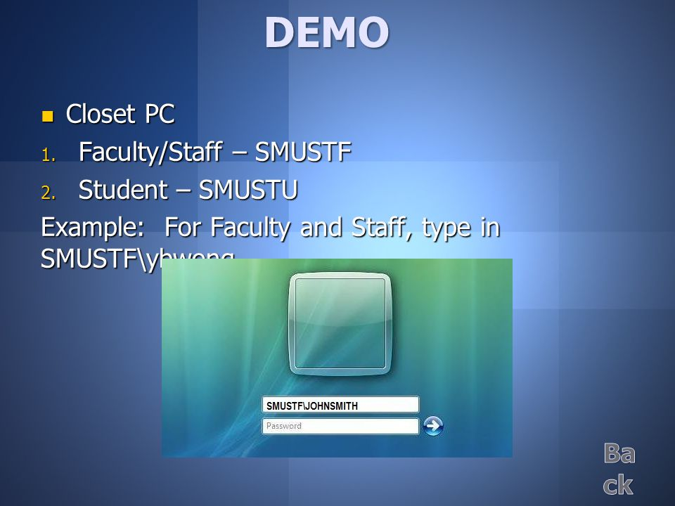 Closet PC Closet PC  Faculty/Staff – SMUSTF  Student – SMUSTU Example: For Faculty and Staff, type in SMUSTF\ybwong DEMO