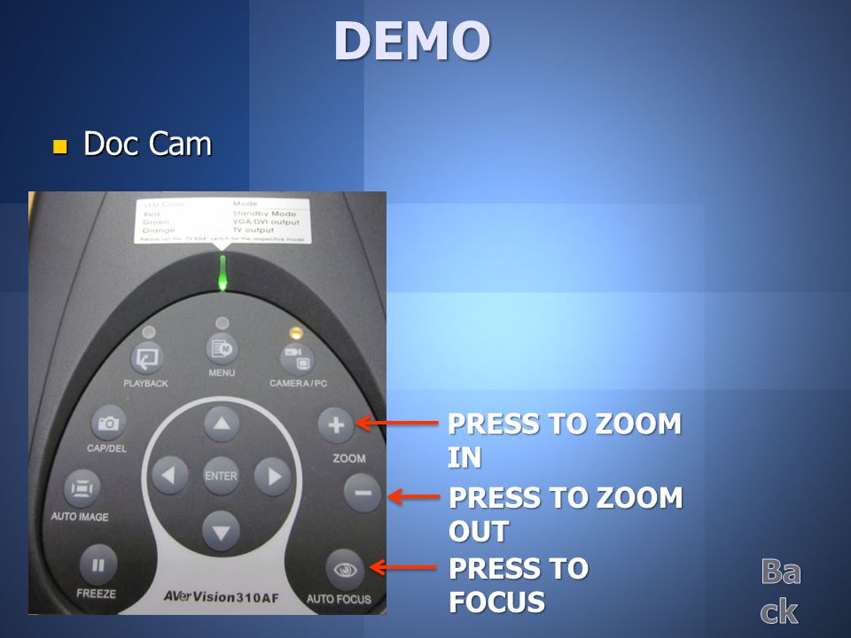 Doc Cam Doc Cam DEMO PRESS TO FOCUS PRESS TO ZOOM IN PRESS TO ZOOM OUT