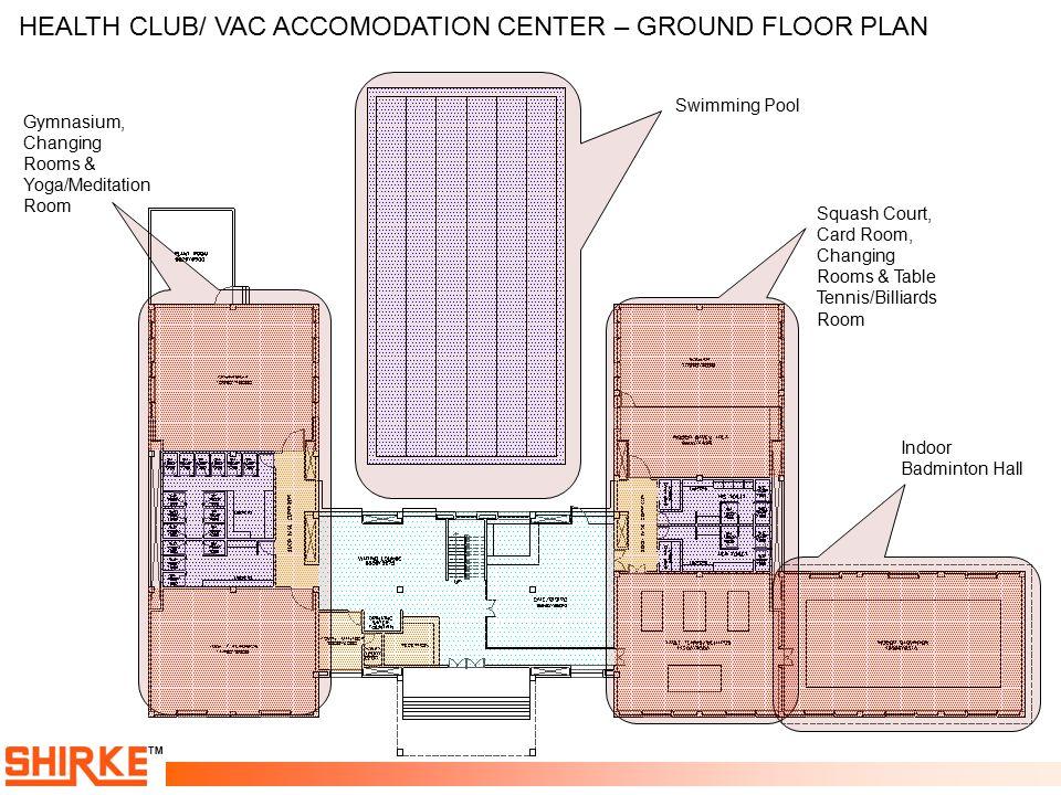 TM HEALTH CLUB/ VAC ACCOMODATION CENTER – GROUND FLOOR PLAN Squash Court, Card Room, Changing Rooms & Table Tennis/Billiards Room Indoor Badminton Hal