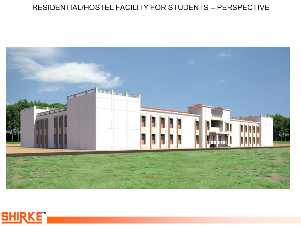 TM RESIDENTIAL/HOSTEL FACILITY FOR STUDENTS – PERSPECTIVE