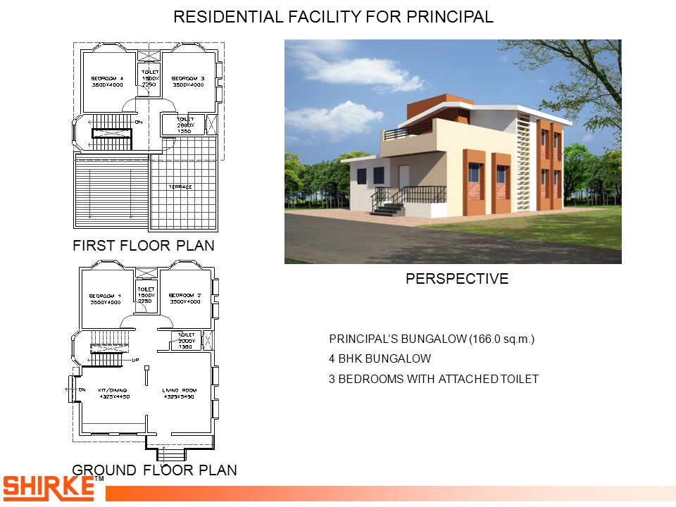 TM RESIDENTIAL FACILITY FOR PRINCIPAL FIRST FLOOR PLAN GROUND FLOOR PLAN PERSPECTIVE PRINCIPAL'S BUNGALOW (166.0 sq.m.) 4 BHK BUNGALOW 3 BEDROOMS WITH