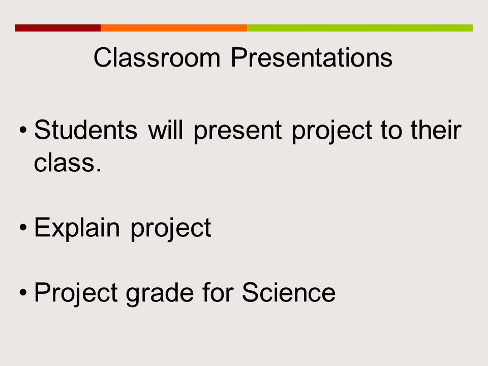 Classroom Presentations Students will present project to their class.
