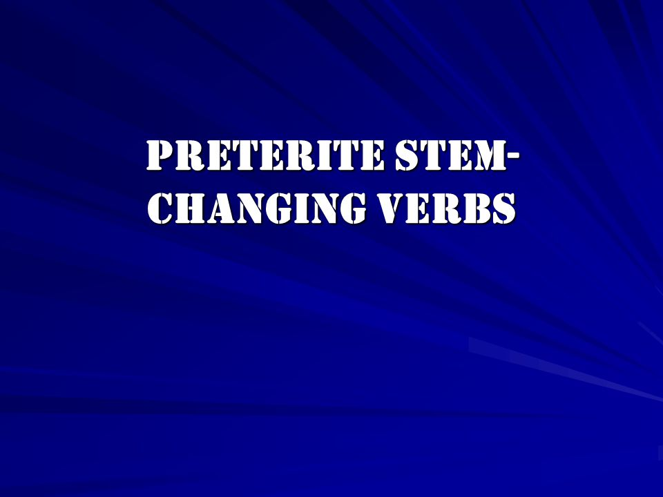 Preterite Stem- Changing Verbs