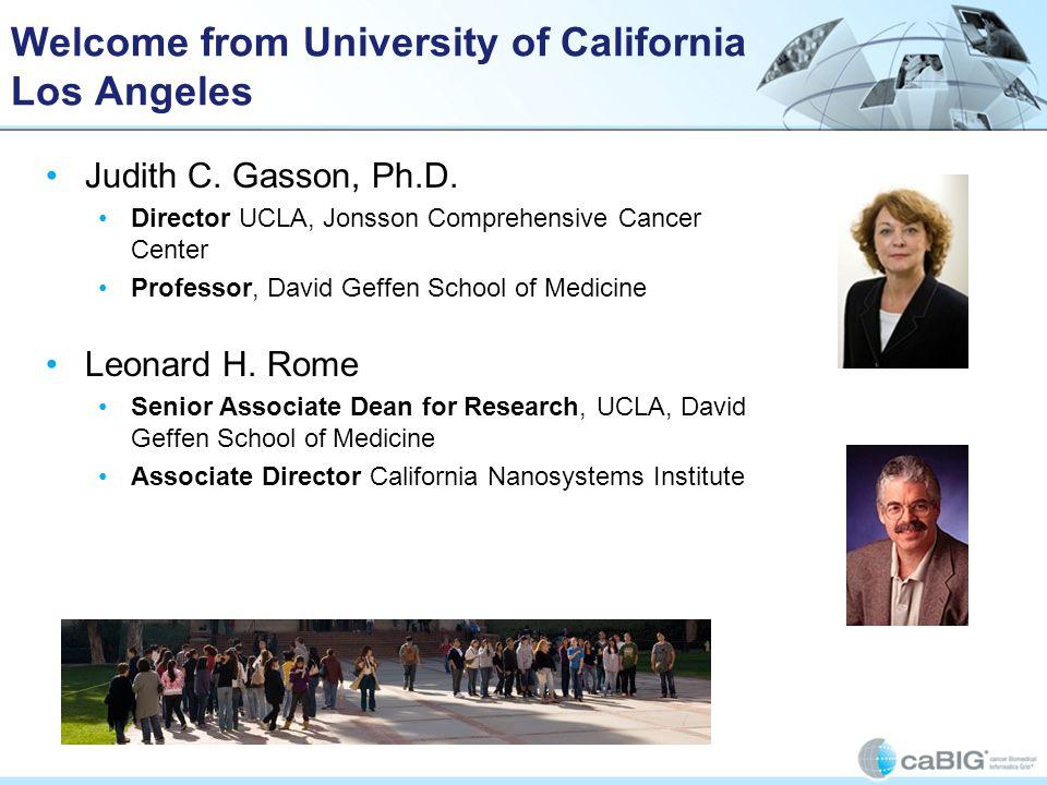 Welcome from University of California Los Angeles Judith C. Gasson, Ph.D. Director UCLA, Jonsson Comprehensive Cancer Center Professor, David Geffen S